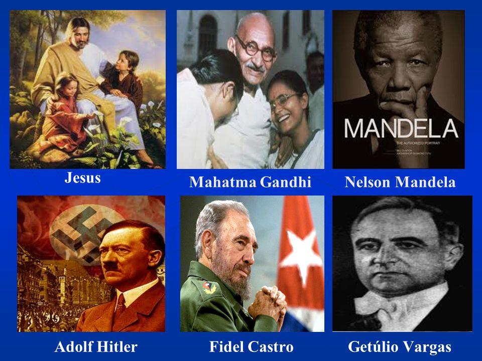 Jesus Mahatma Gandhi Nelson Mandela Adolf Hitler Fidel Castro Getúlio Vargas