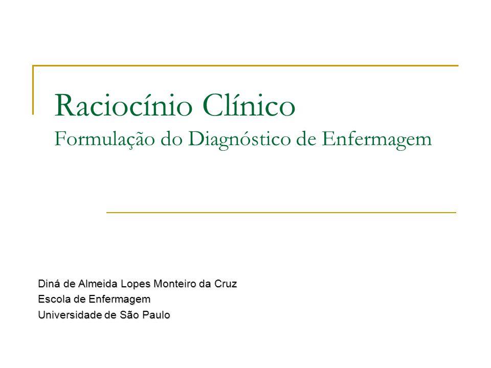 Raciocínio Clínico Formulação do Diagnóstico de Enfermagem