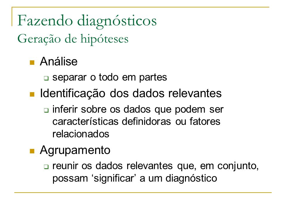 Fazendo diagnósticos Geração de hipóteses