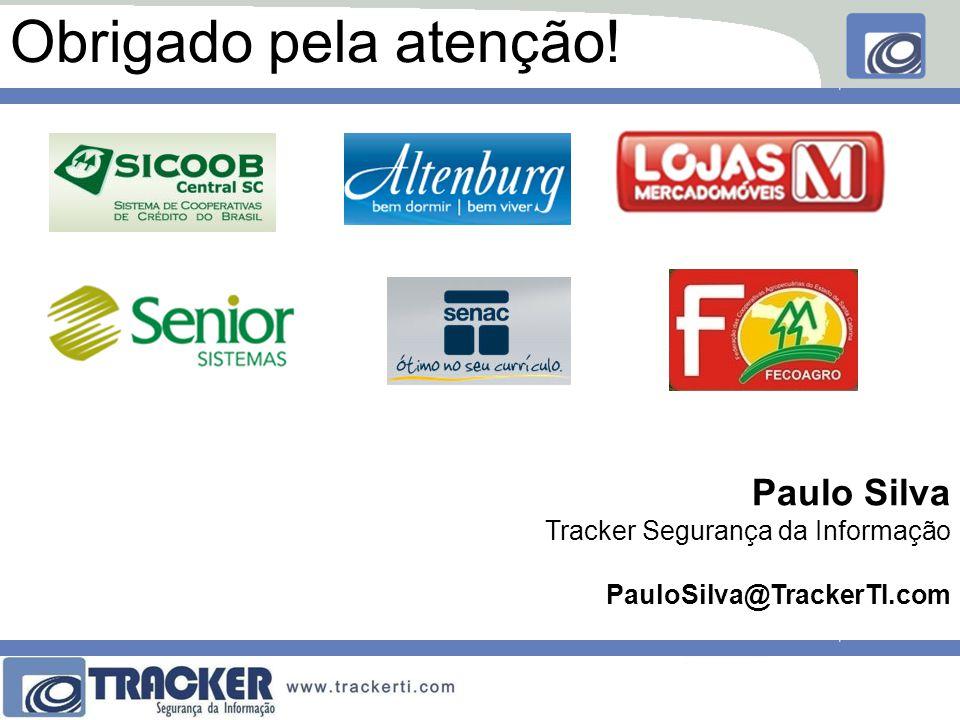 Obrigado pela atenção! Paulo Silva Tracker Segurança da Informação