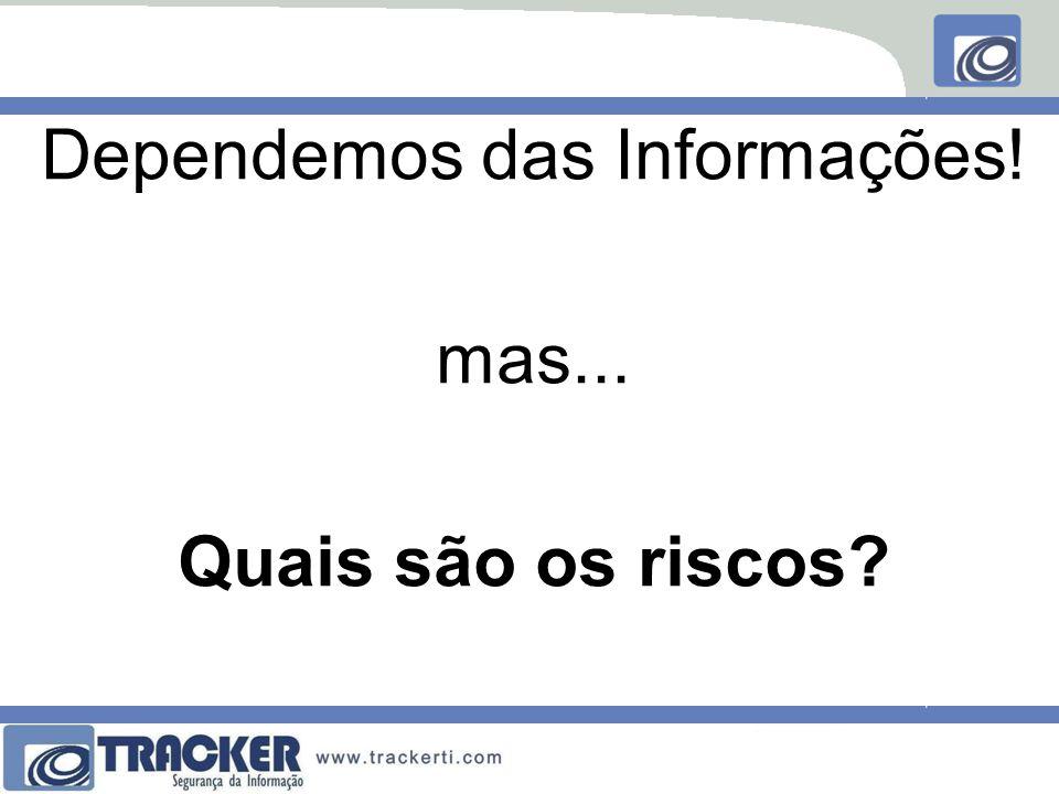 Dependemos das Informações!