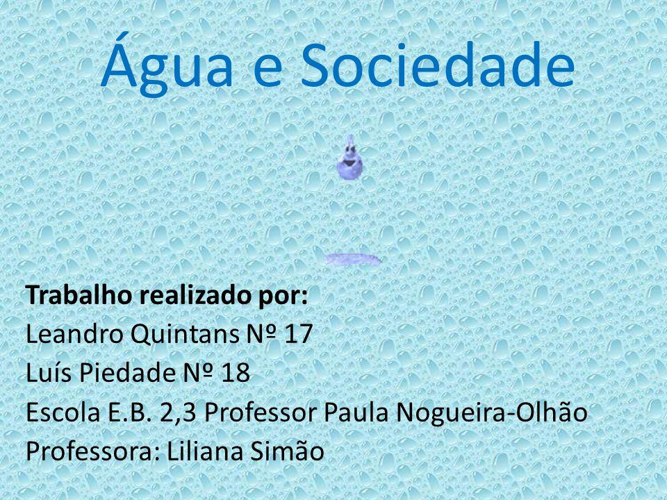 Água e Sociedade Trabalho realizado por: Leandro Quintans Nº 17