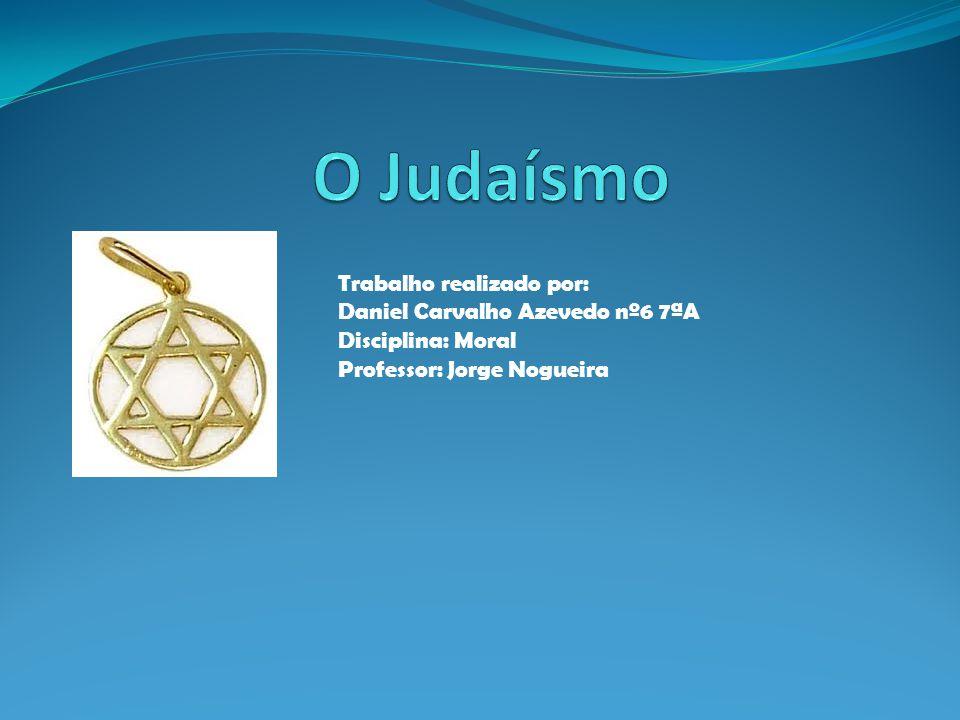 O Judaísmo Trabalho realizado por: Daniel Carvalho Azevedo nº6 7ªA