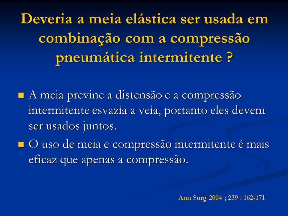 Deveria a meia elástica ser usada em combinação com a compressão pneumática intermitente