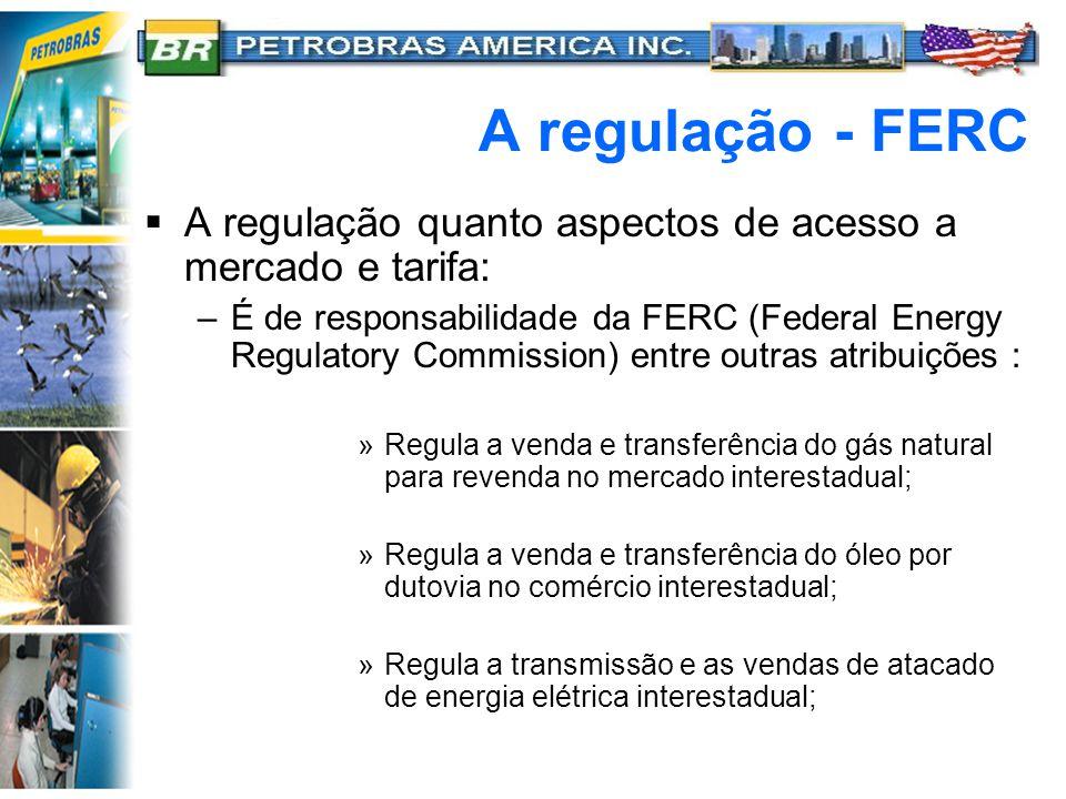 A regulação - FERC A regulação quanto aspectos de acesso a mercado e tarifa: