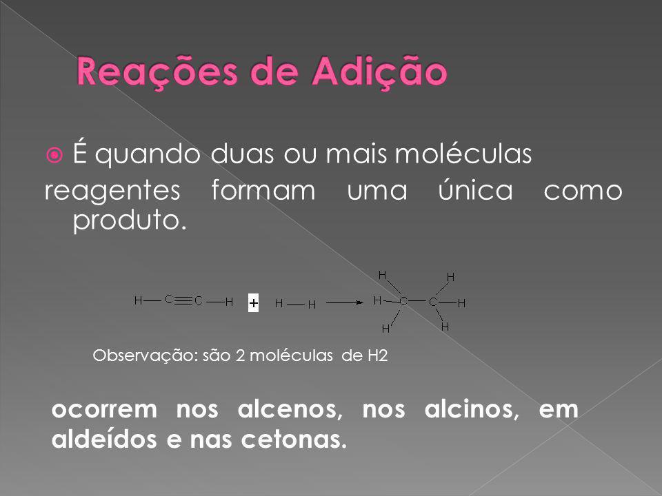 Reações de Adição É quando duas ou mais moléculas