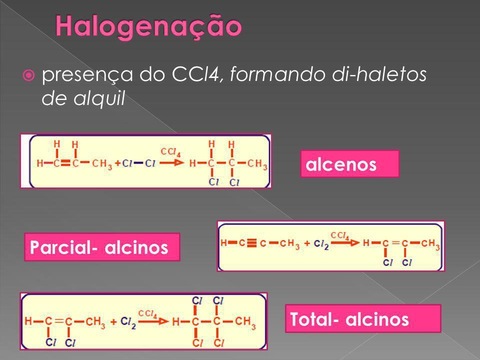 Halogenação presença do CCl4, formando di-haletos de alquil alcenos