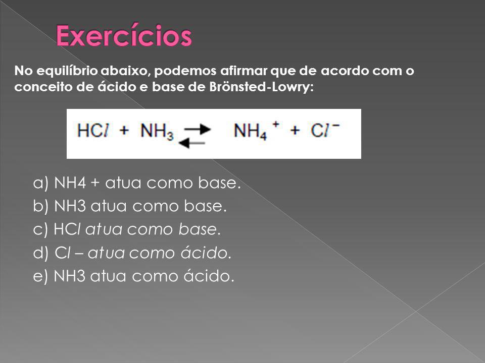 Exercícios No equilíbrio abaixo, podemos afirmar que de acordo com o conceito de ácido e base de Brönsted-Lowry: