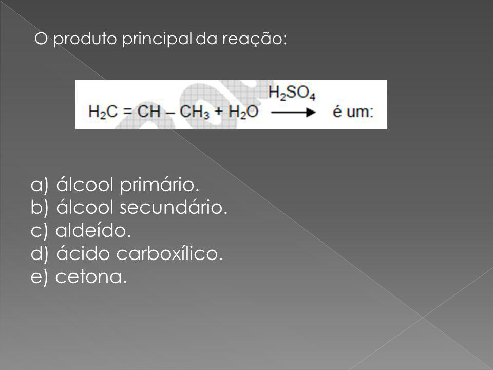 a) álcool primário. b) álcool secundário. c) aldeído.