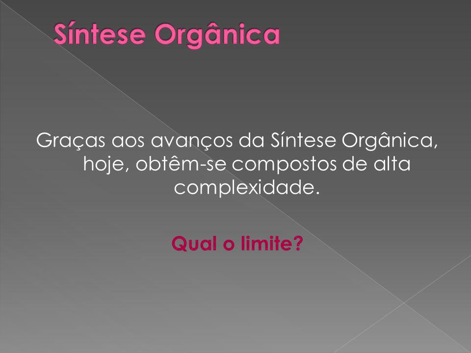 Síntese Orgânica Graças aos avanços da Síntese Orgânica, hoje, obtêm-se compostos de alta complexidade.