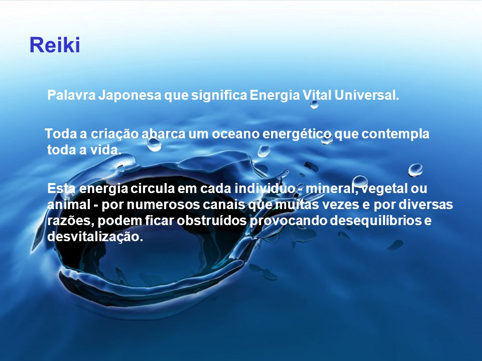 Reiki Palavra Japonesa que significa Energia Vital Universal.