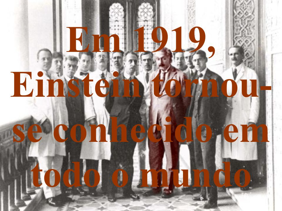 Em 1919, Einstein tornou-se conhecido em todo o mundo
