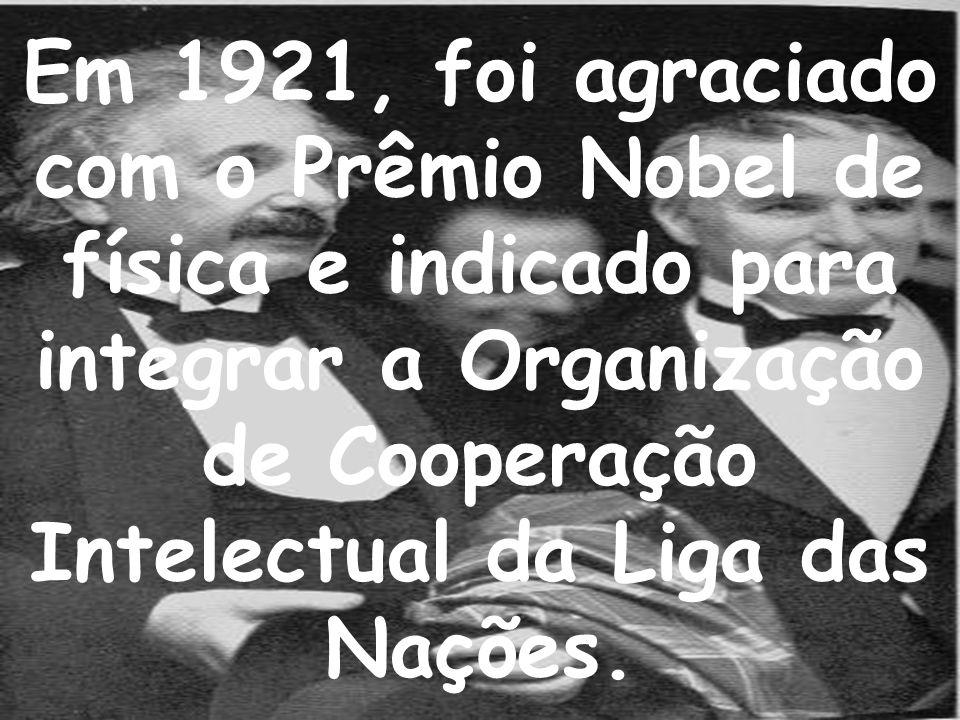 Em 1921, foi agraciado com o Prêmio Nobel de física e indicado para integrar a Organização de Cooperação Intelectual da Liga das Nações.