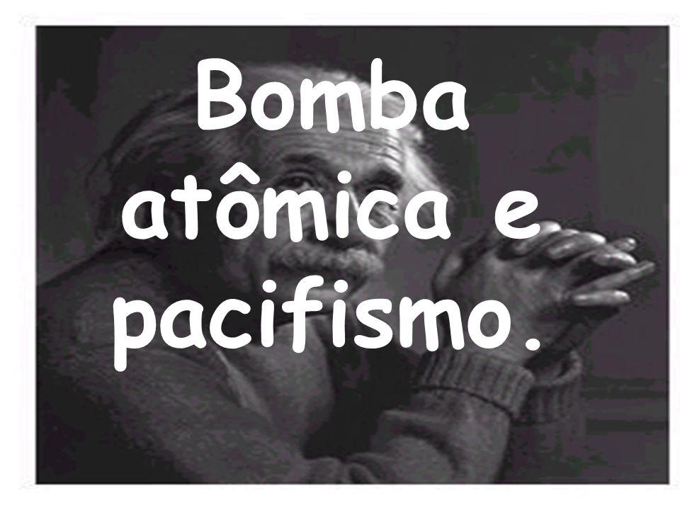 Bomba atômica e pacifismo.