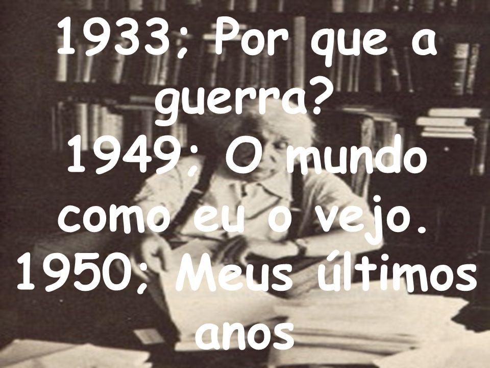 1933; Por que a guerra. 1949; O mundo como eu o vejo