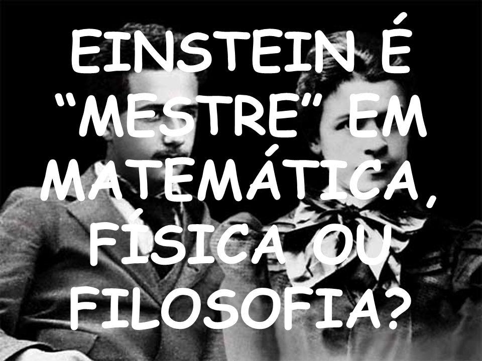 EINSTEIN É MESTRE EM MATEMÁTICA, FÍSICA OU FILOSOFIA