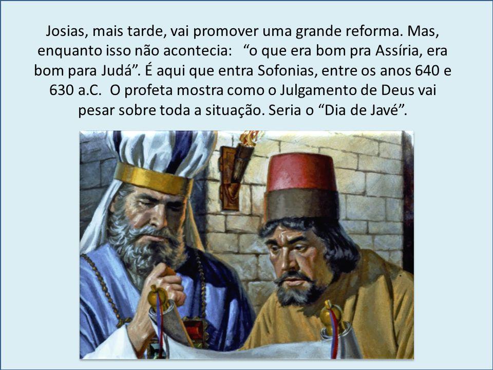 Josias, mais tarde, vai promover uma grande reforma