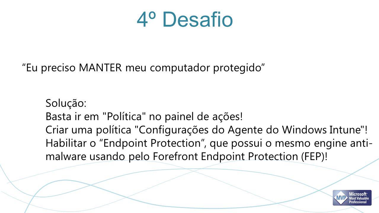 4º Desafio Eu preciso MANTER meu computador protegido Solução: