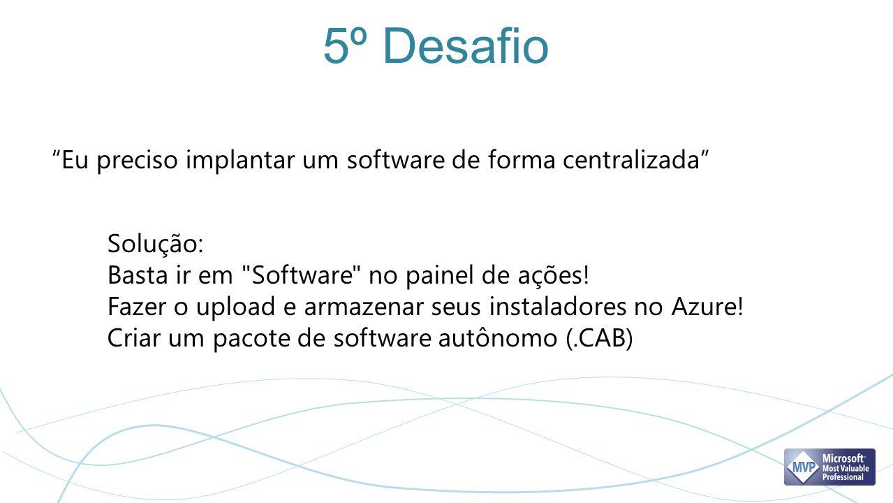 5º Desafio Eu preciso implantar um software de forma centralizada