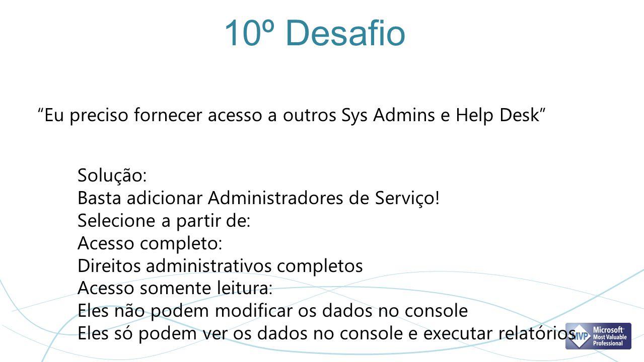 10º Desafio Eu preciso fornecer acesso a outros Sys Admins e Help Desk Solução: Basta adicionar Administradores de Serviço!