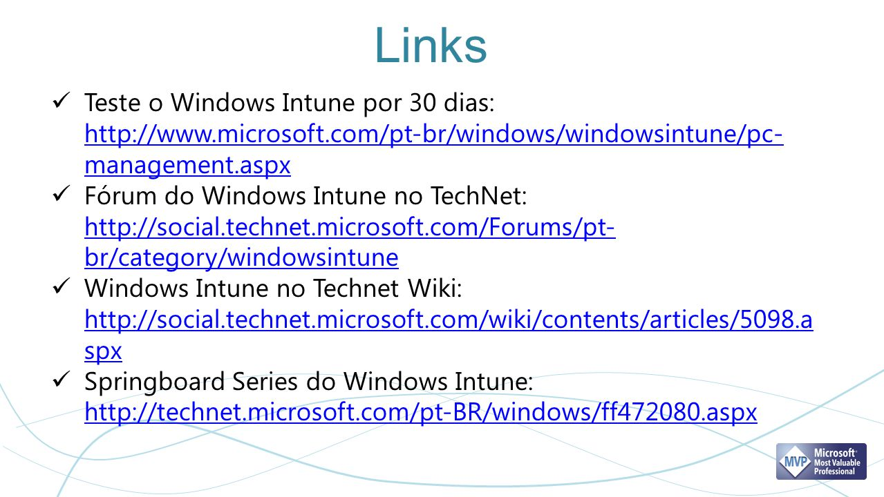 Links Teste o Windows Intune por 30 dias: http://www.microsoft.com/pt-br/windows/windowsintune/pc-management.aspx.