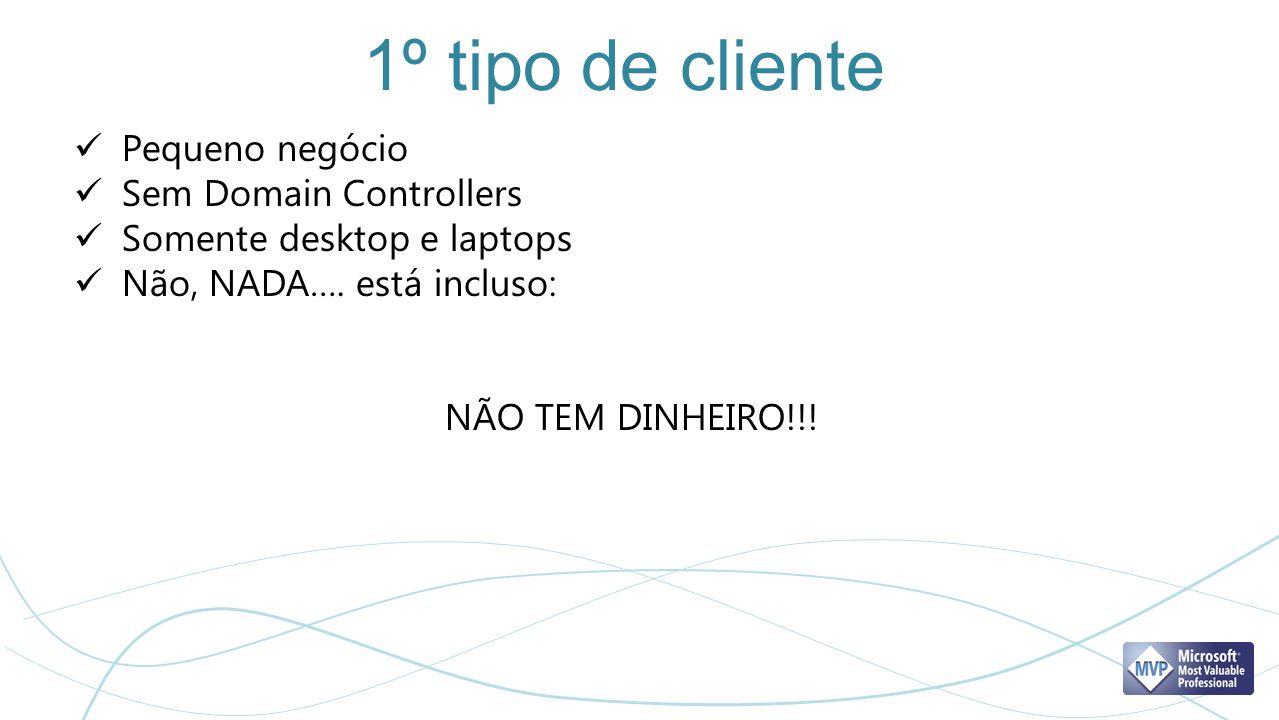 1º tipo de cliente Pequeno negócio Sem Domain Controllers