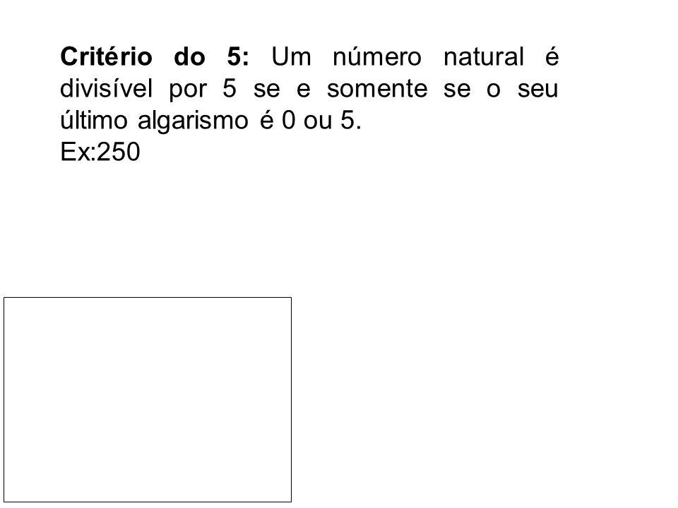 Critério do 5: Um número natural é divisível por 5 se e somente se o seu último algarismo é 0 ou 5.