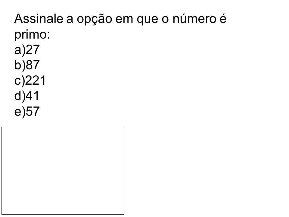Assinale a opção em que o número é primo: