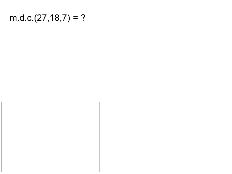 m.d.c.(27,18,7) =