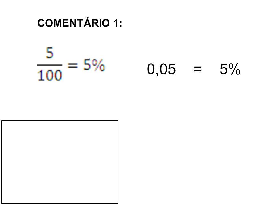 COMENTÁRIO 1: 0,05 = 5%