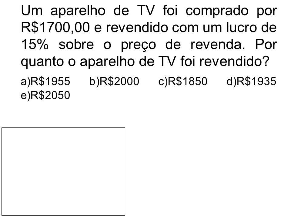 Um aparelho de TV foi comprado por R$1700,00 e revendido com um lucro de 15% sobre o preço de revenda. Por quanto o aparelho de TV foi revendido