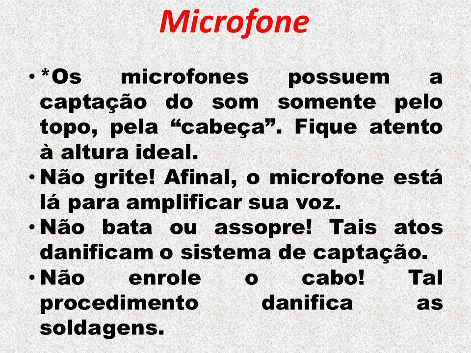 Microfone *Os microfones possuem a captação do som somente pelo topo, pela cabeça . Fique atento à altura ideal.