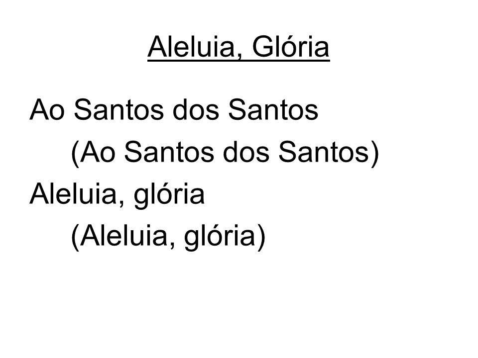 Aleluia, Glória Ao Santos dos Santos (Ao Santos dos Santos) Aleluia, glória (Aleluia, glória)