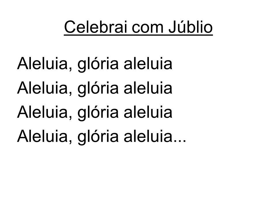 Aleluia, glória aleluia Aleluia, glória aleluia...