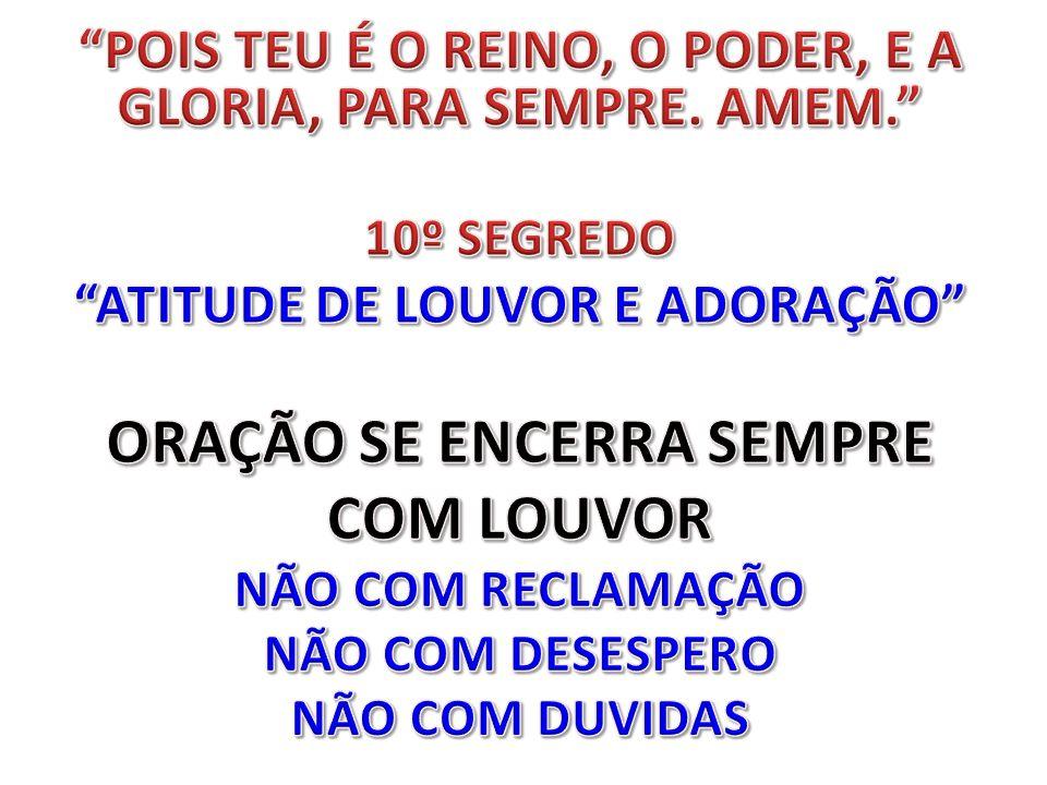 ORAÇÃO SE ENCERRA SEMPRE COM LOUVOR