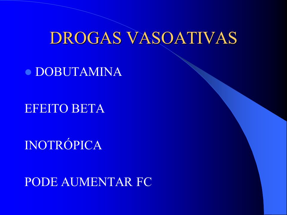 DROGAS VASOATIVAS DOBUTAMINA EFEITO BETA INOTRÓPICA PODE AUMENTAR FC