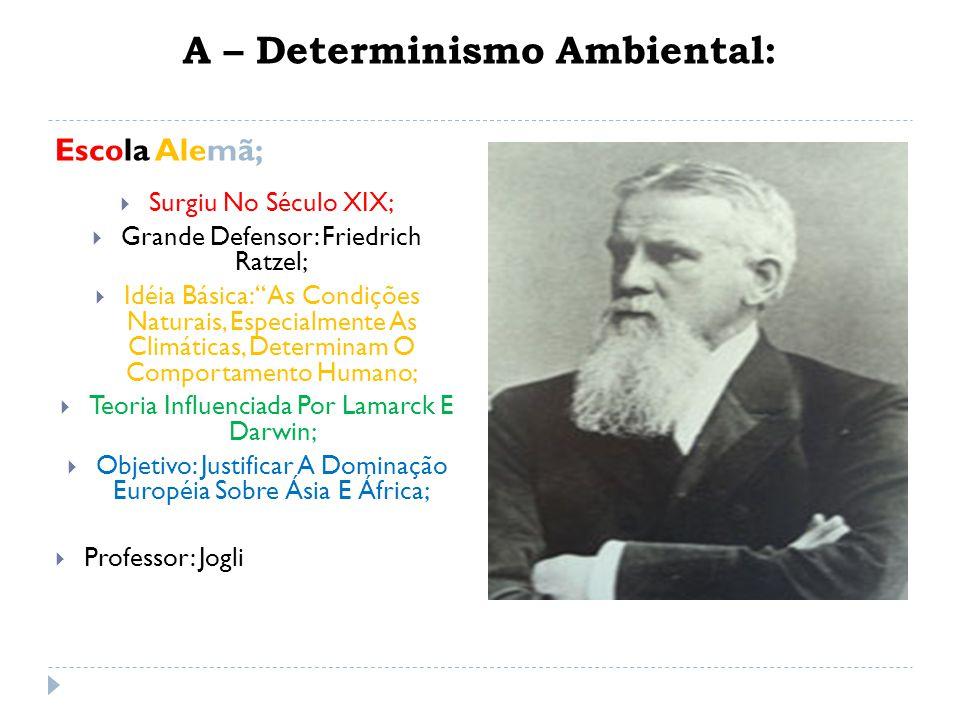 A – Determinismo Ambiental: