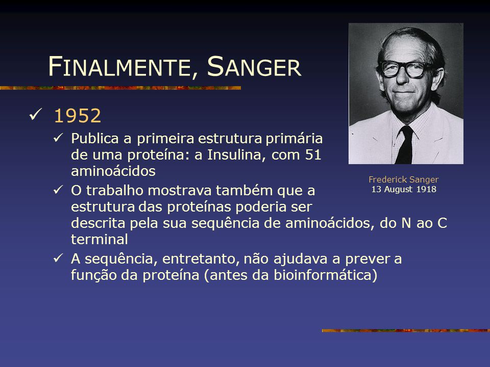 Frederick Sanger 13 August 1918