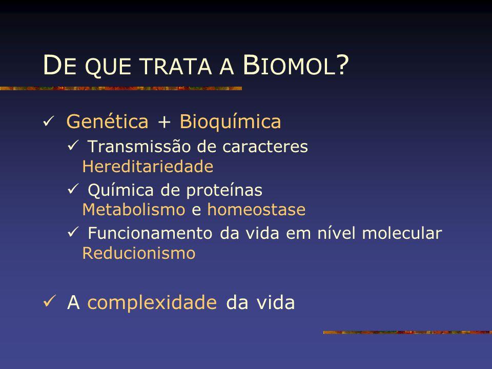 DE QUE TRATA A BIOMOL A complexidade da vida Genética + Bioquímica