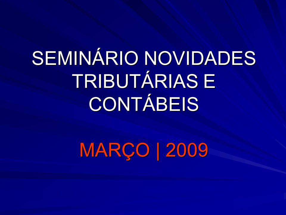 SEMINÁRIO NOVIDADES TRIBUTÁRIAS E CONTÁBEIS MARÇO | 2009