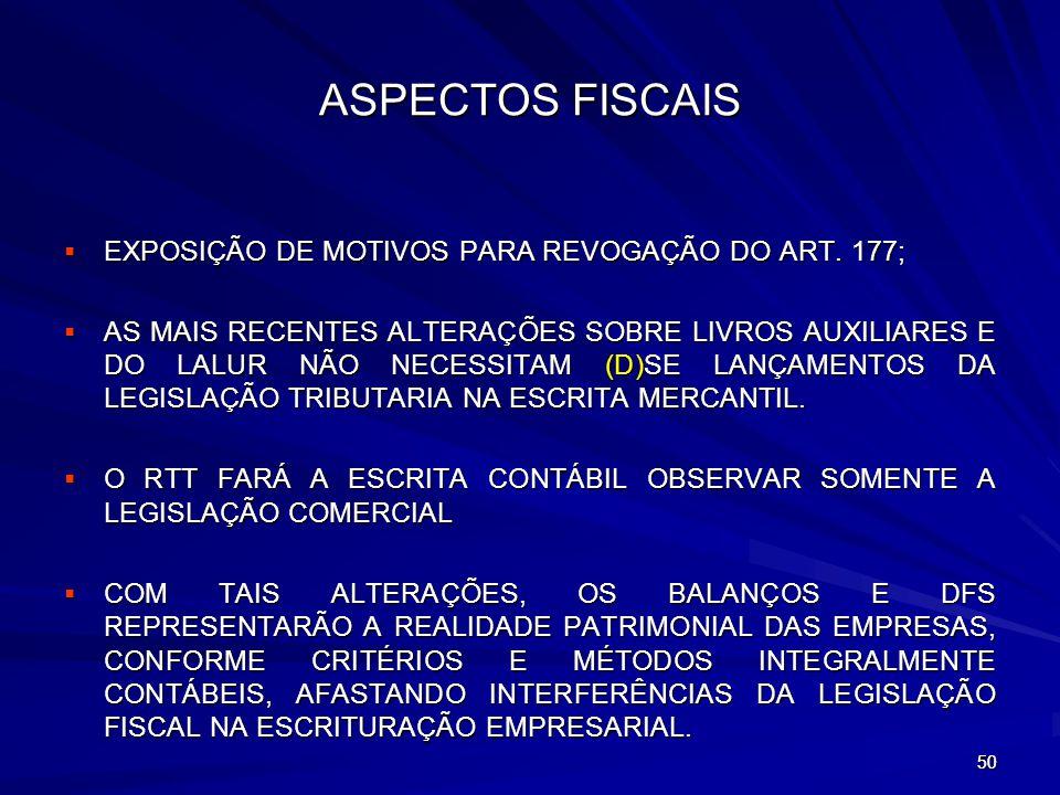 ASPECTOS FISCAIS EXPOSIÇÃO DE MOTIVOS PARA REVOGAÇÃO DO ART. 177;