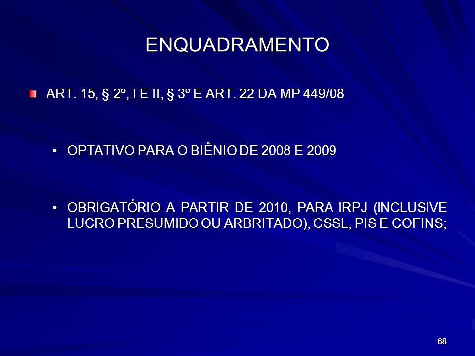 ENQUADRAMENTO ART. 15, § 2º, I E II, § 3º E ART. 22 DA MP 449/08