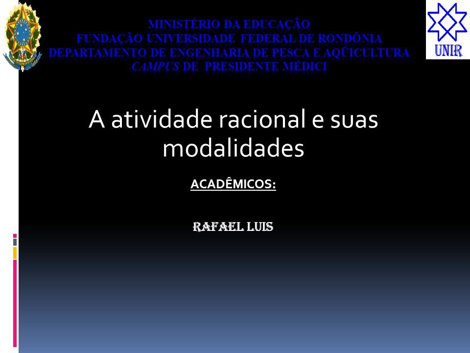 A atividade racional e suas modalidades ACADÊMICOS: Rafael Luis