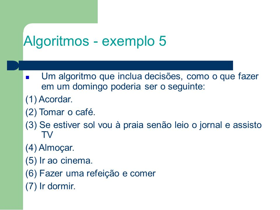 1212 Algoritmos - exemplo 5. Um algoritmo que inclua decisões, como o que fazer em um domingo poderia ser o seguinte:
