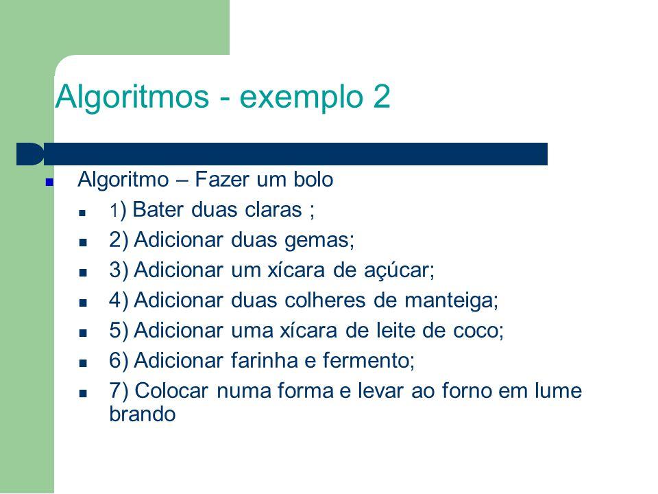 Algoritmos - exemplo 2 6 Algoritmo – Fazer um bolo