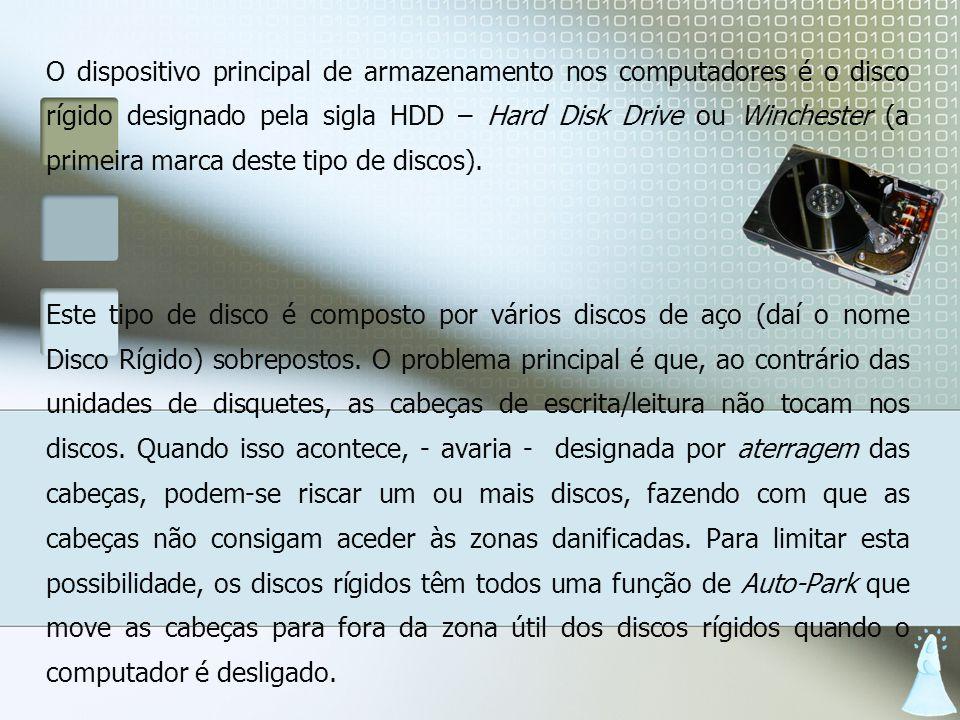 O dispositivo principal de armazenamento nos computadores é o disco rígido designado pela sigla HDD – Hard Disk Drive ou Winchester (a primeira marca deste tipo de discos).