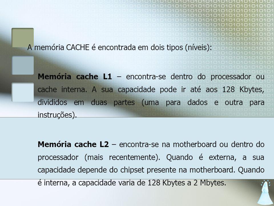 A memória CACHE é encontrada em dois tipos (níveis):