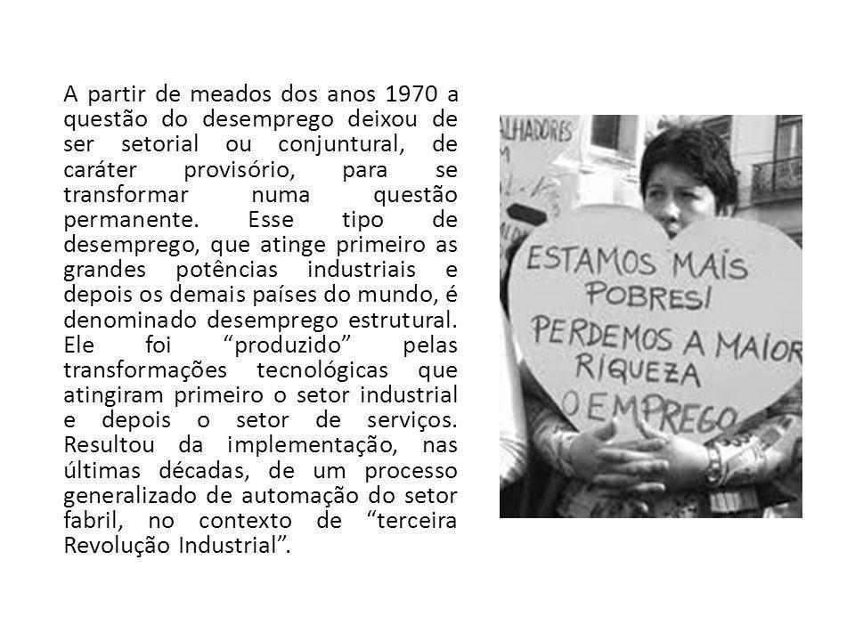 A partir de meados dos anos 1970 a questão do desemprego deixou de ser setorial ou conjuntural, de caráter provisório, para se transformar numa questão permanente.
