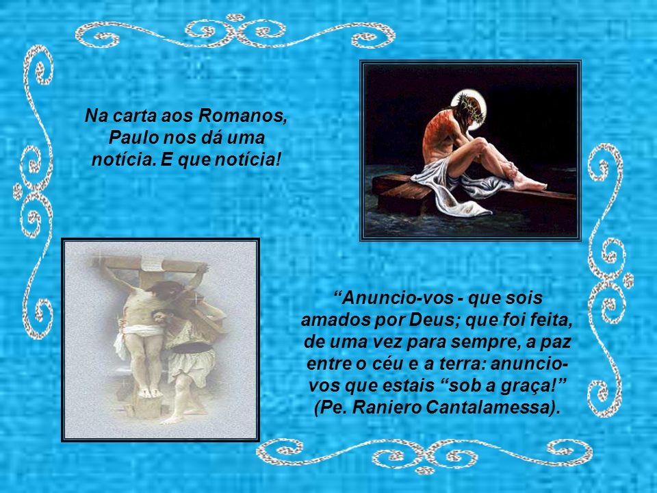 Na carta aos Romanos, Paulo nos dá uma notícia. E que notícia!