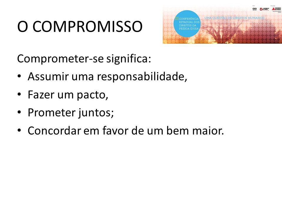 O COMPROMISSO Comprometer-se significa: Assumir uma responsabilidade,